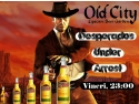 Desperados Under Arrest la Old City