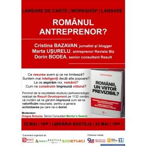workshop: Romanul antreprenor? Invitati: Cristina Bazavan, Marta Usurelu si Dorin Bodea