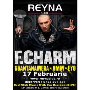 F. CHARM invitat la First Party @ Reyna Club, Vineri 17 Februarie!