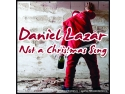 Daniel Lazar rescrie povestea Craciunului pe cea mai noua piesa a sa ... Not a Christmas Song