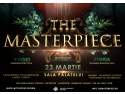 """The Masterpiece.  """"THE MASTERPIECE"""" – Trăiește o experiență emoţională deosebită!"""