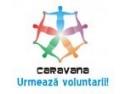 Caravana Urmeaza Voluntarii! se pregateste de start