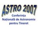 ASTRO 2007 - Conferinta Nationala de Astronomie pentru Tineret