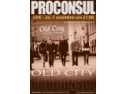 Cinema City. Concert PROCONSUL la OLD CITY