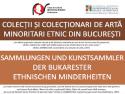 incredintare minor. Colecţii şi colecţionari de artă minoritari etnic din Bucureşti
