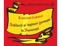 """cautare de ingineri. Conferința-dezbatere """"Arhitecți și ingineri germani în București"""""""