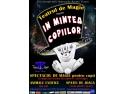 """magie. """"În mintea copiilor""""  (magie, animale exotice  şi multă distracţie  în compania actorilor Teatrului de Magie)"""