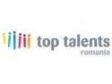 top talents. A II-a editie Top Talents Romania se lanseaza vineri in cadrul Angajatori de TOP, Sala Palatului