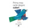 """Culori. """"Prima mea carte despre numere"""" şi """"Prima mea carte despre culori"""" în ediţii bilingve"""