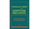 """simptome. """"Manualul Merck - 88 de simptome frecvente. Diagnostic şi tratament"""" – punctul de plecare pentru o evaluare de succes"""