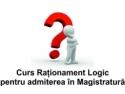 Curs Rationament Logic pentru admiterea la Magistratura - 30 iunie - 5 august 2012, Bucuresti