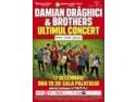 Damian Draghici. Damian & Brothers - o poveste de succes care se va incheia cu un ultim concert la Sala Palatului
