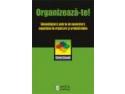 Organizează-te! Îmbunătăţeşte-ţi puterea de concentrare, capacitatea de organizare şi productivitatea