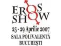 EROS SHOW 2007 – BUCURESTI, Centrul erotic al Capitalei, intre 25- 29 Aprilie 2007