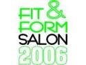 form. Descoperă frumuseţea prin mişcare la Fit&Form Salon 2006!