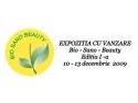 exozitie cu vanzare. EXPOZITIA CU VANZARE,  Bio – Sano – Beauty, 10-13 decembrie 2009