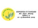 EXPOZITIA CU VANZARE,  Bio – Sano – Beauty, 10-13 decembrie 2009