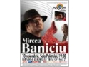 baniciu. Concert 'Mircea Baniciu & prietenii' la Sala Palatului pe 10 noiembrie 2010
