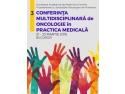 boala. Conferinței Nationale de Oncologie in Practica Medicala 2019