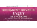 Bursa Romana de Afaceri te invita la Bucharest Business Party & Networking impreuna cu tine