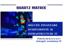 Quartz Matrix. Quartz Matrix oferă soluții de finanțare echipamente și infrastructuri IT