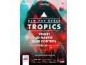 Seria live New Pop Order continua cu Tropics - vineri, 30 martie, in Club Control