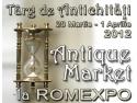 01 aprilie. ANTIQUE MARKET Targ de obiecte de artă si antichitati 29 martie - 01 aprilie, la ROMEXPO