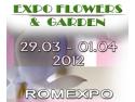 expo 2012. EXPO FLOWERS & GARDEN   29 Martie - 1 Aprilie 2012, Centrul Expozitional ROMEXPO