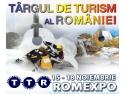 turism. TARGUL DE TURISM AL ROMANIEI si ROMHOTEL, intre 15 - 18 noiembrie 2012, la ROMEXPO