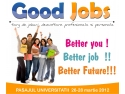 good afternoo. GOOD JOBS, Pasajul Universitatii, 26-28 martie 2012