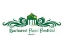 BUCHAREST FOOD FESTIVAL - UN SUCCES EUROPEAN