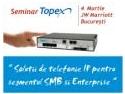 solutii voip. Seminar TOPEX: 'Soluţii eficiente de comunicaţii prin VoIP pentru Segmentul SMB şi Enterprise'