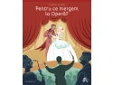 """Fundatia Pro WOMEN. Cartea """"Pentru ce mergem la Opera?"""" scrisa de dirijorul Tiberiu Soare:  Un proiect Fundatia Calea Victoriei"""