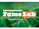 FameLab. Au inceput inscrierile pentru FameLab, cea mai captivanta competitie internationala de comunicare a stiintei