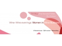 Fundatia Pro WOMEN. Women in Wine Business, noua ediţie Wine-Wine Evenings.  O călătorie în universul vinului alături de femeile de succes din business