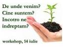 Workshop 'De unde venim? Cine suntem? Incotro ne indreptam?', Bucuresti, 14 iulie