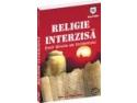 """""""Religie interzisa"""" – un volum care dezvaluie ereziile tainuite ale Occidentului"""