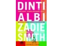 smith and smith. Lansare inedită - DINTI ALBI de ZADIE SMITH
