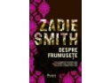 smith. DESPRE FRUMUSETE de ZADIE SMITH la editura LEDA