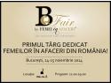 afaceri. B-Fair by Femei in Afaceri, primul targ dedicat femeilor in afaceri din Romania