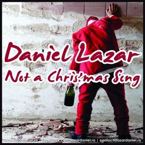 not a c. Daniel Lazar rescrie povestea Craciunului pe cea mai noua piesa a sa ... Not a Christmas Song