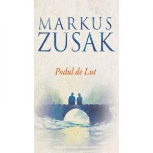 """""""Podul de lut"""", o noua capodopera marca Markus Zusak, autorul romanului """"Hotul de carti"""""""
