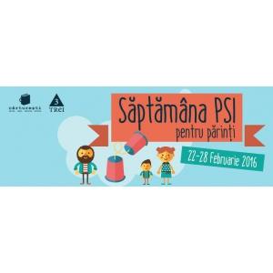 21 FEBRUARIE. Săptămâna PSI pentru părinţi: 22 - 28 februarie, 2016