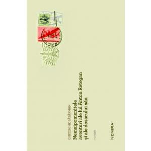 Lansarea romanului Nemaipomenitele aventuri ale lui Anton Retegan şi ale dosarului său