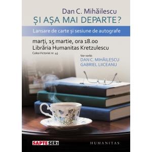 """Lansare de carte si sesiune de autografe - """"Si asa mai departe?"""" de Dan C. Mihailescu"""