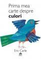 """Prima mea carte. """"Prima mea carte despre numere"""" şi """"Prima mea carte despre culori"""" în ediţii bilingve"""