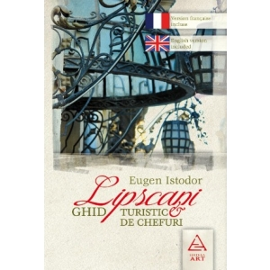 lipscani. Lipscani. Ghid turistic si de chefuri, Eugen Istodor, Editura ART, 2011