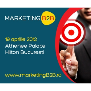 b2b. Nu rata Marketing B2B - Singurul eveniment dedicat exclusiv profesionistilor din segmentul business-to-business