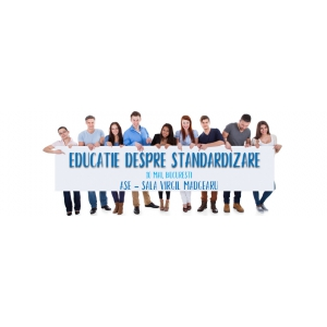 Educație despre standardizare - eveniment organizat la ASE, cu sprijinul Comisiei Europene