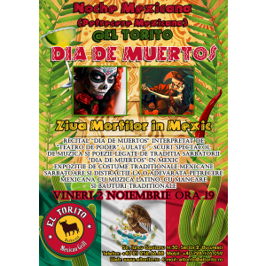 taqueria el torito. 1-2 NOIEMBRIE 2012 DIA DE LOS MUERTOS - ZIUA MORTILOR @ EL TORITO & MUZEUL NATIONAL AL TARANULUI ROMAN